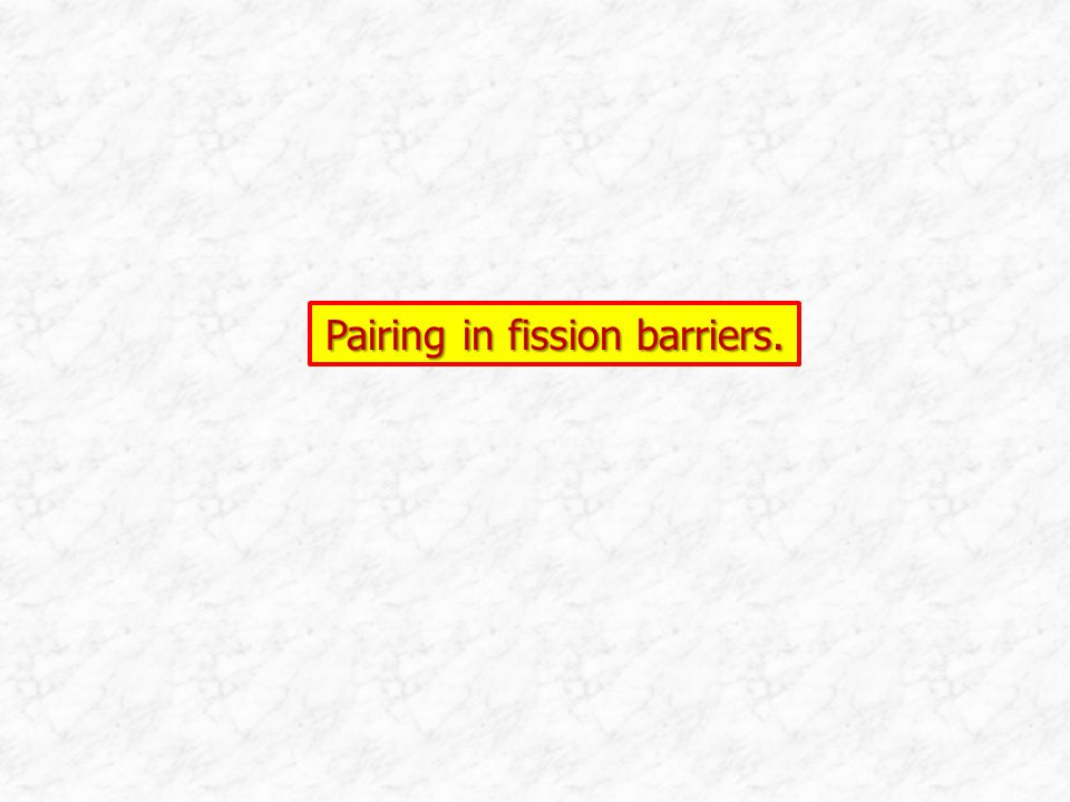 Pairing in fission barriers.
