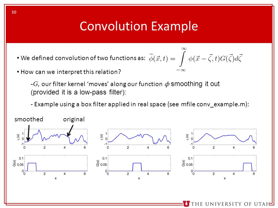 10 Convolution Example We defined convolution of two functions as: How can we interpret this relation.