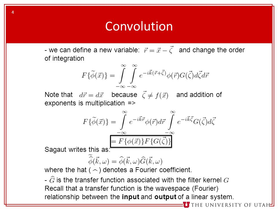 4 Convolution - we can define a new variable: and change the order of integration Note that because and addition of exponents is multiplication => Sagaut writes this as: where the hat ( ) denotes a Fourier coefficient.