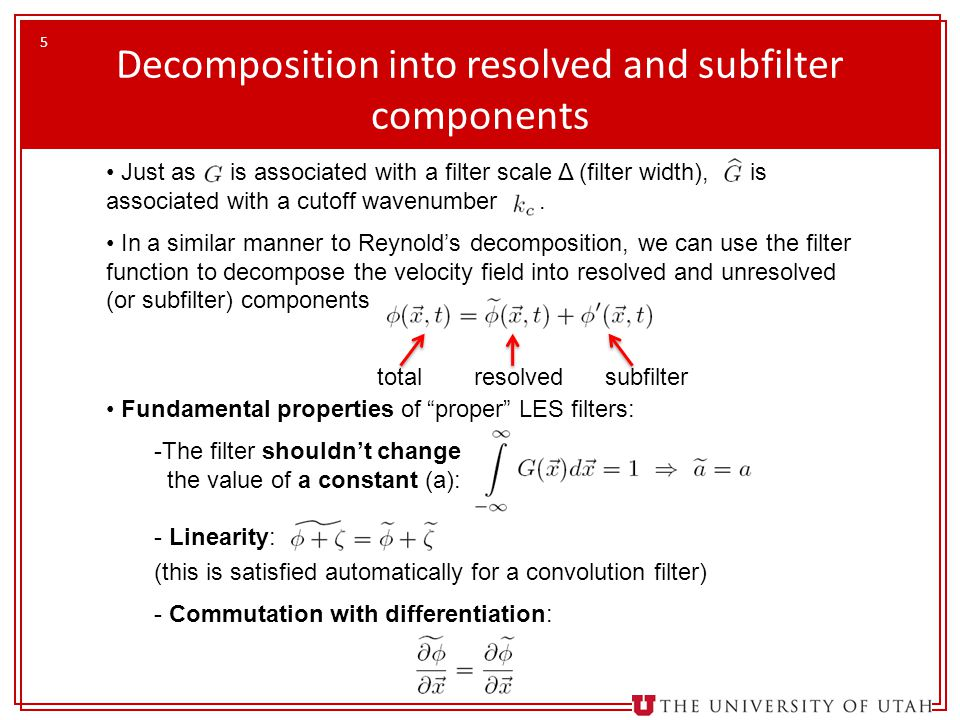 5 Decomposition into resolved and subfilter components Just as is associated with a filter scale Δ (filter width), is associated with a cutoff wavenumber.
