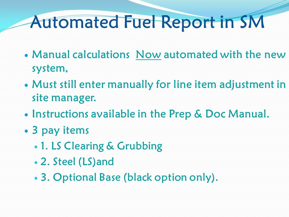 Automated Fuel Report in SM Manual calculations Now automated with the new system, Must still enter manually for line item adjustment in site manager.