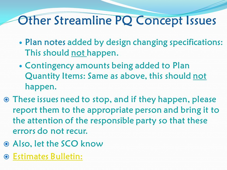 Other Streamline PQ Concept Issues Plan notes added by design changing specifications: This should not happen.