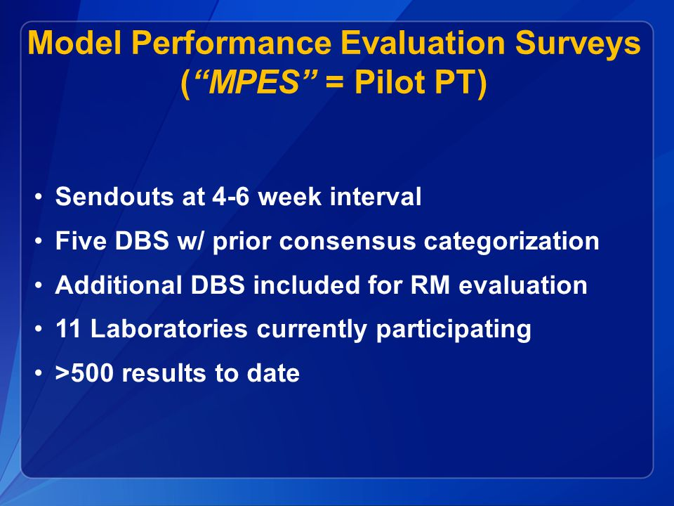 "Model Performance Evaluation Surveys (""MPES"" = Pilot PT) Sendouts at 4-6 week interval Five DBS w/ prior consensus categorization Additional DBS inclu"