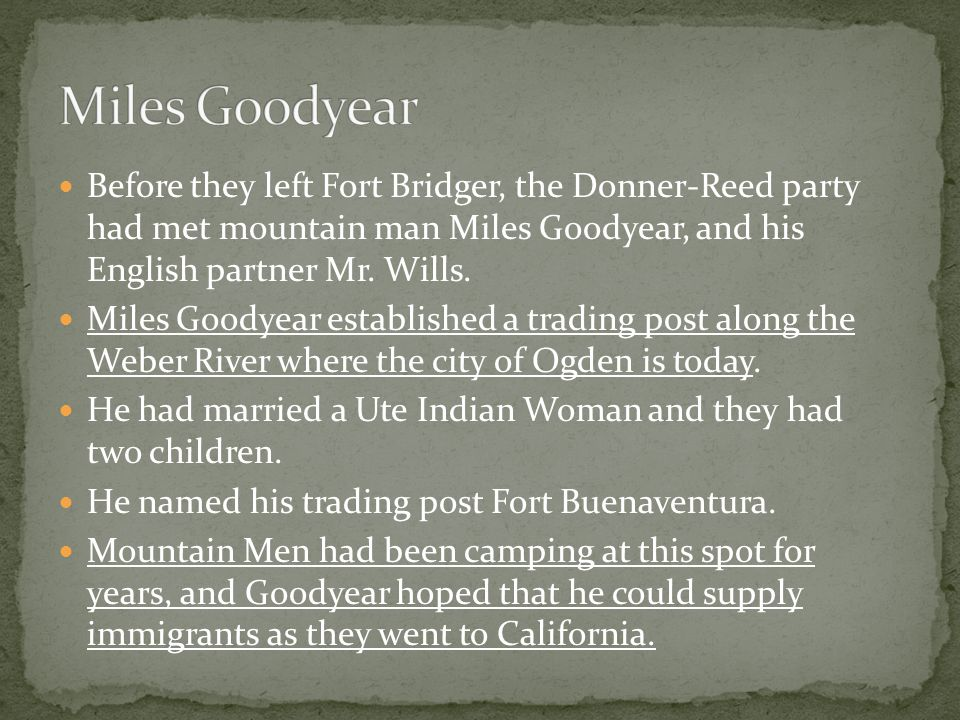 Before they left Fort Bridger, the Donner-Reed party had met mountain man Miles Goodyear, and his English partner Mr.