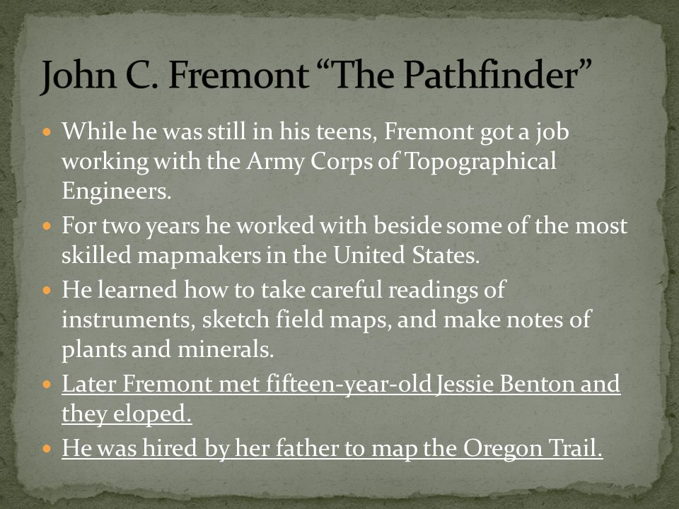 While he was still in his teens, Fremont got a job working with the Army Corps of Topographical Engineers.