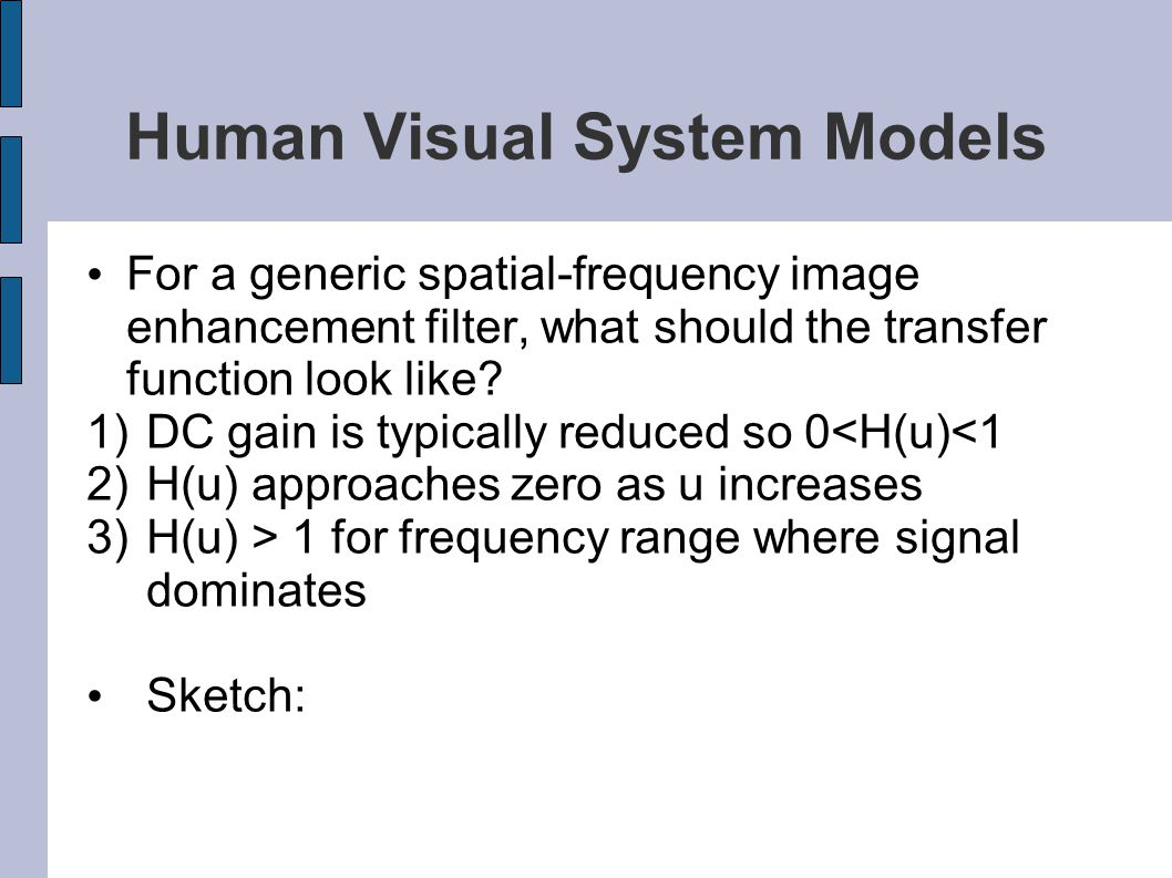 Human Visual System Models For a generic spatial-frequency image enhancement filter, what should the transfer function look like? 1)DC gain is typical