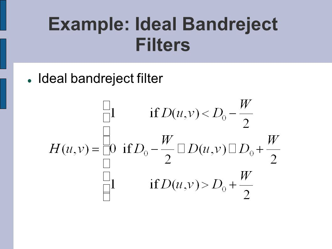 Example: Ideal Bandreject Filters Ideal bandreject filter