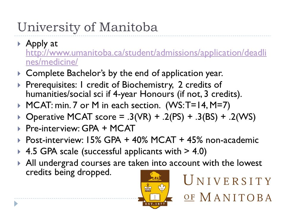 University of Manitoba  Apply at http://www.umanitoba.ca/student/admissions/application/deadli nes/medicine/ http://www.umanitoba.ca/student/admissio