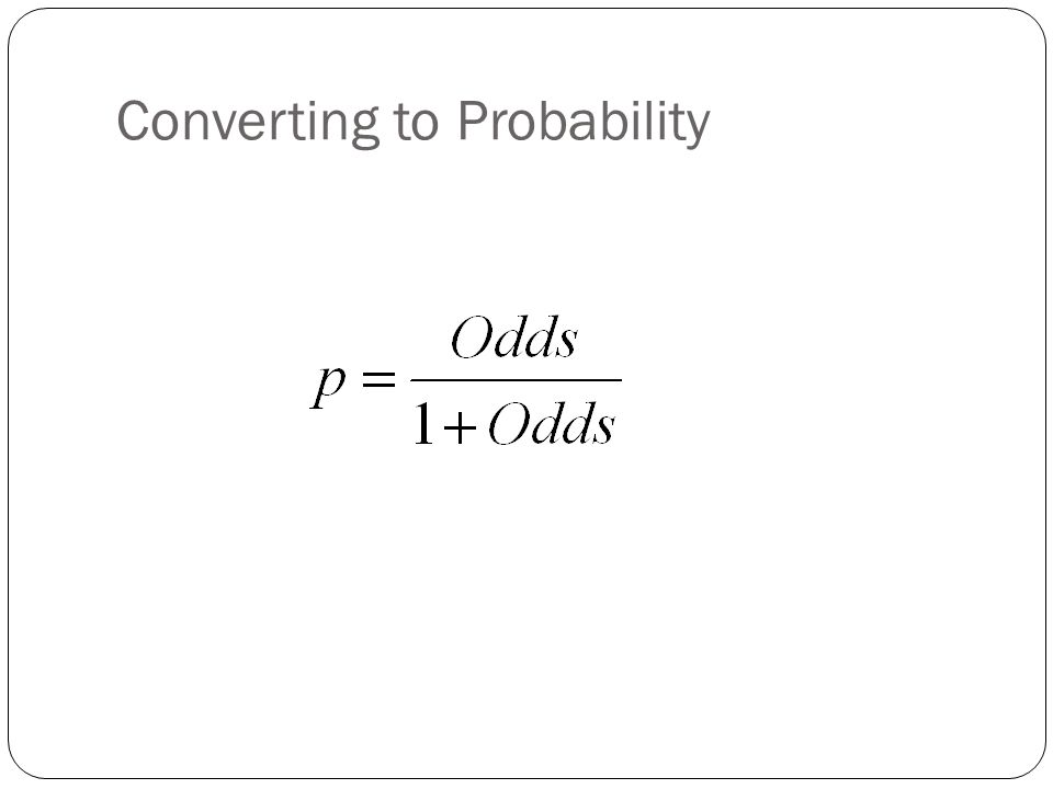 Converting to Probability