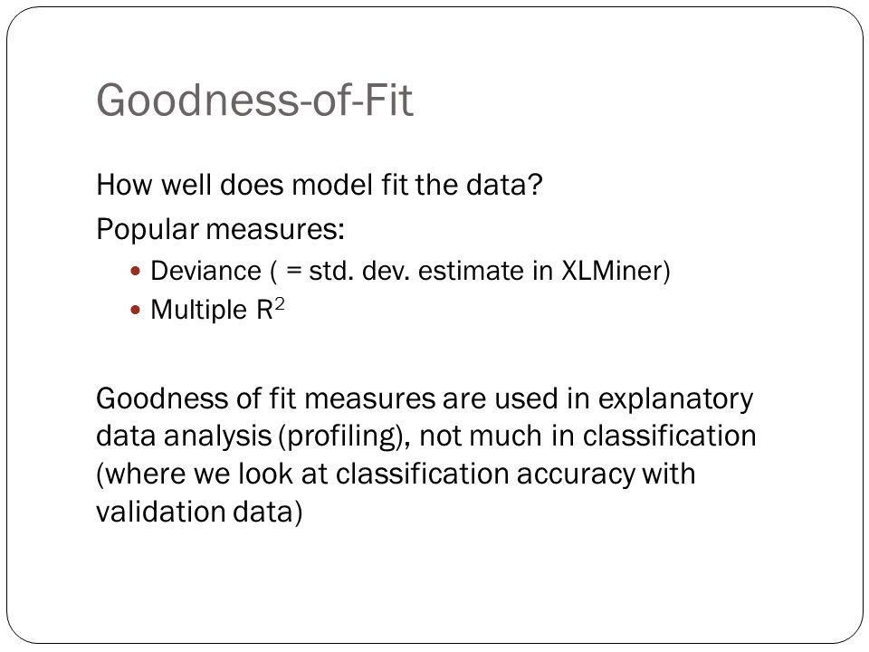 Goodness-of-Fit How well does model fit the data.Popular measures: Deviance ( = std.