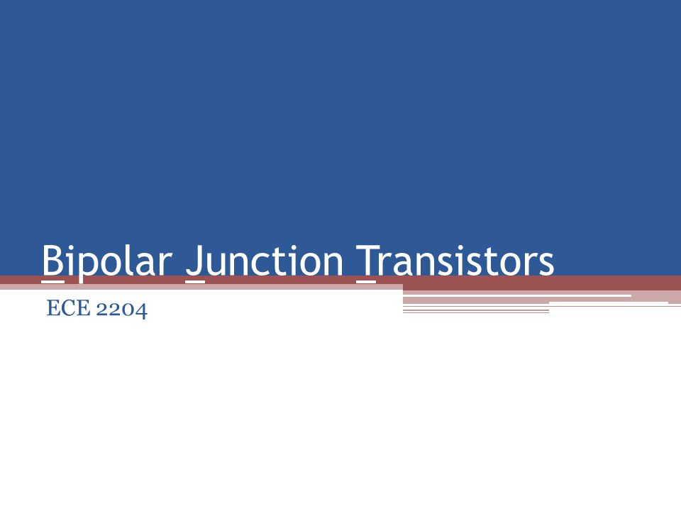 Bipolar Junction Transistors ECE 2204