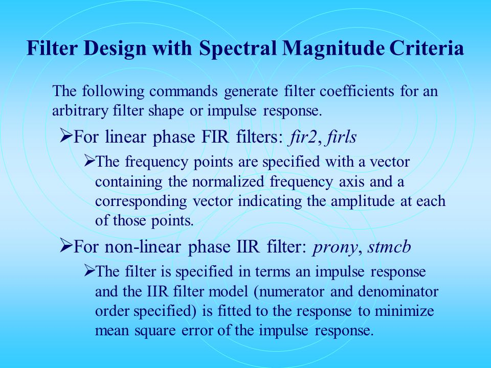 Filter Design with Spectral Magnitude Criteria The following commands generate filter coefficients for an arbitrary filter shape or impulse response.