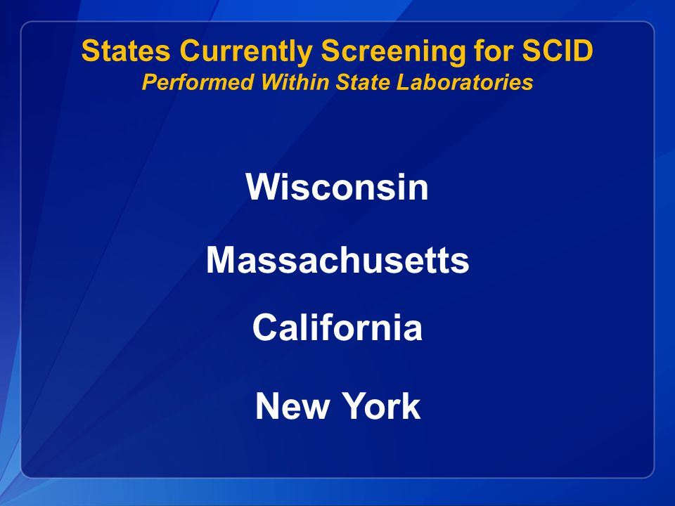 States Currently Screening for SCID Performed Within State Laboratories Wisconsin Massachusetts California New York