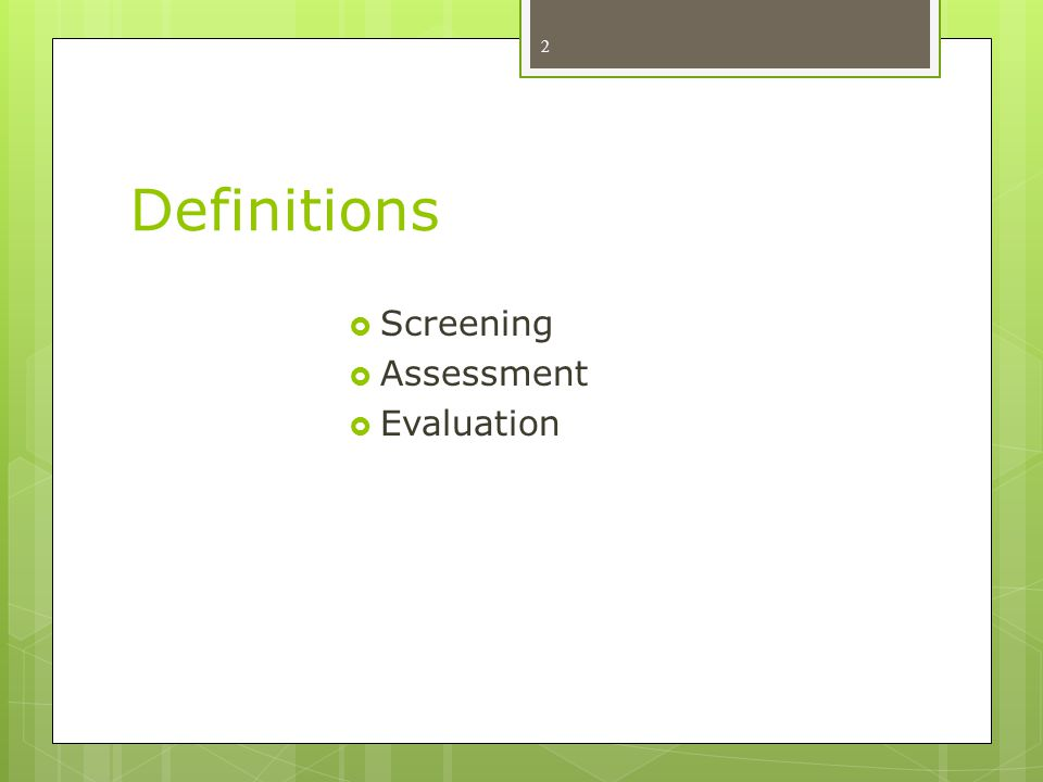 Definitions  Screening  Assessment  Evaluation 2