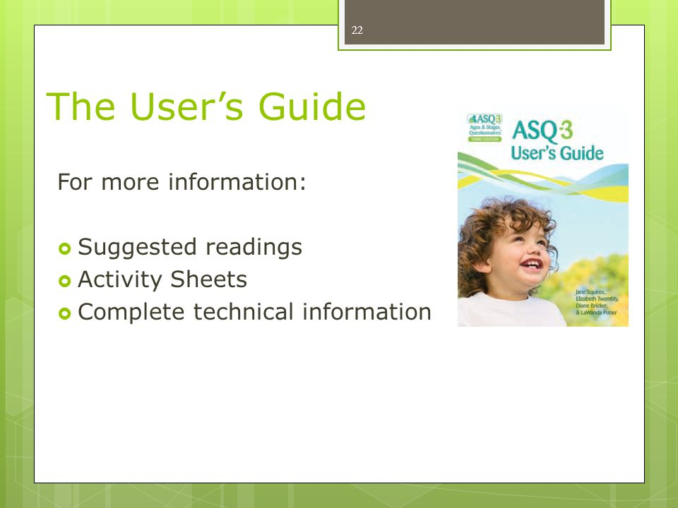 For more information:  Suggested readings  Activity Sheets  Complete technical information 22 The User's Guide