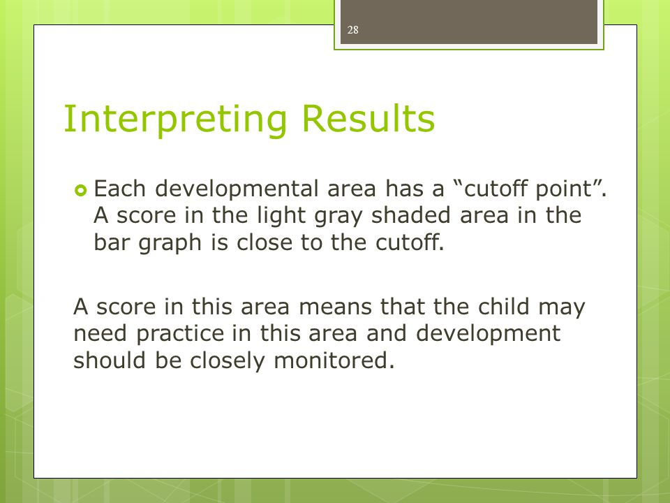 "Interpreting Results  Each developmental area has a ""cutoff point"". A score in the light gray shaded area in the bar graph is close to the cutoff. A"