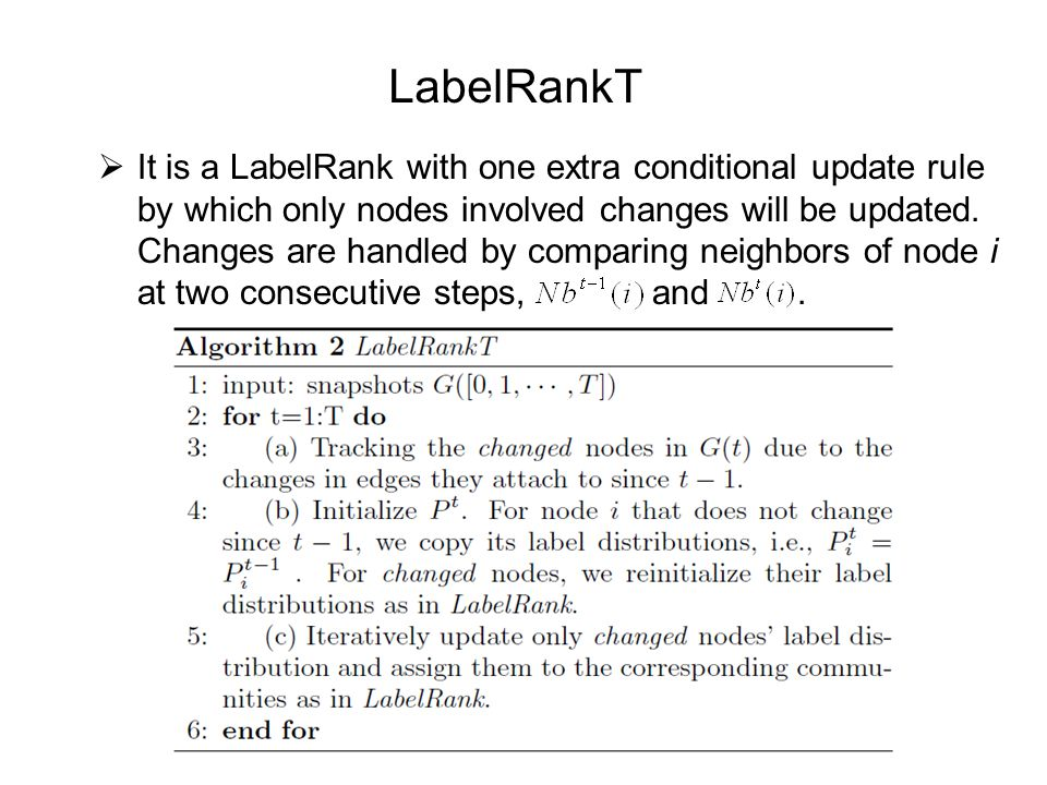 LabelRankT  It is a LabelRank with one extra conditional update rule by which only nodes involved changes will be updated.