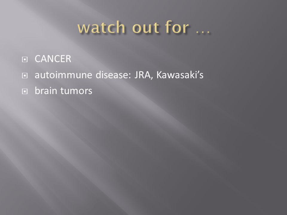  CANCER  autoimmune disease: JRA, Kawasaki's  brain tumors