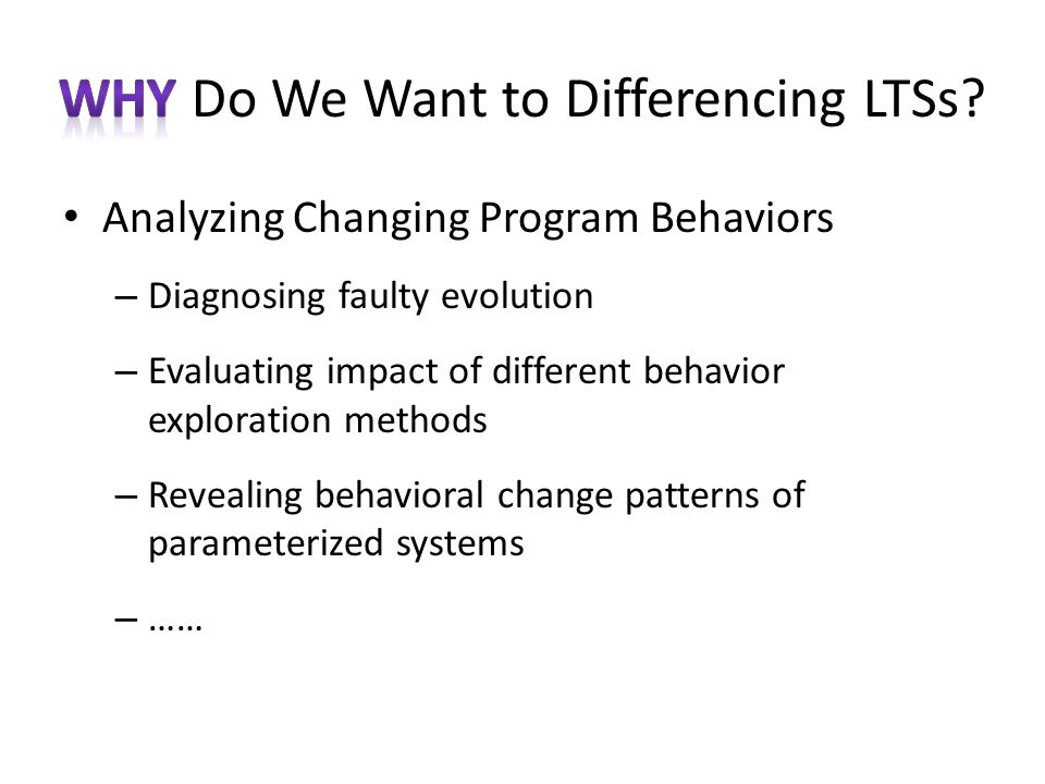 Analyzing Changing Program Behaviors – Diagnosing faulty evolution – Evaluating impact of different behavior exploration methods – Revealing behavioral change patterns of parameterized systems – ……