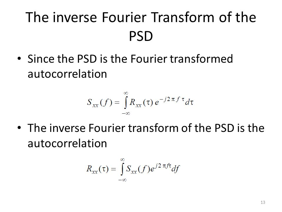 The inverse Fourier Transform of the PSD Since the PSD is the Fourier transformed autocorrelation The inverse Fourier transform of the PSD is the auto
