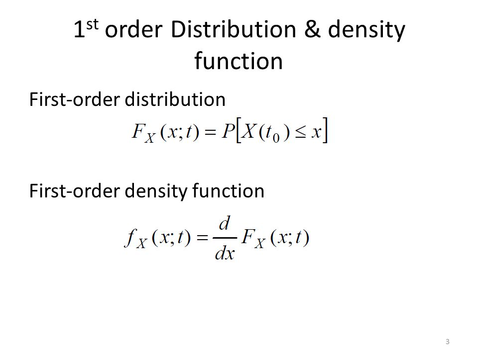 1 st order Distribution & density function First-order distribution First-order density function 3
