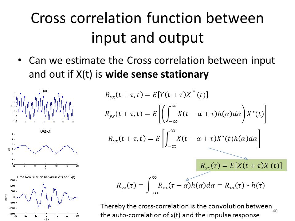 Cross correlation function between input and output Can we estimate the Cross correlation between input and out if X(t) is wide sense stationary 40 Th