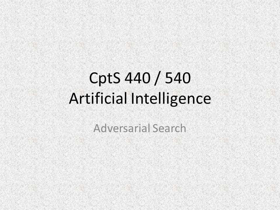 CptS 440 / 540 Artificial Intelligence Adversarial Search
