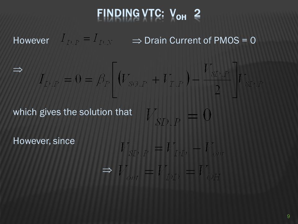 For  Q 0 (NMOS) in the linear region Q 1 (PMOS) cut-off found by solving which gives the solution that  the output for is 10
