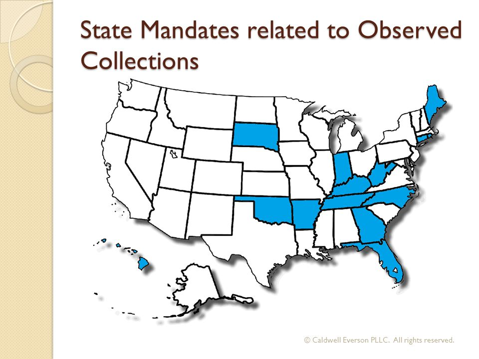 State Mandates related to Observed Collections © Caldwell Everson PLLC. All rights reserved.