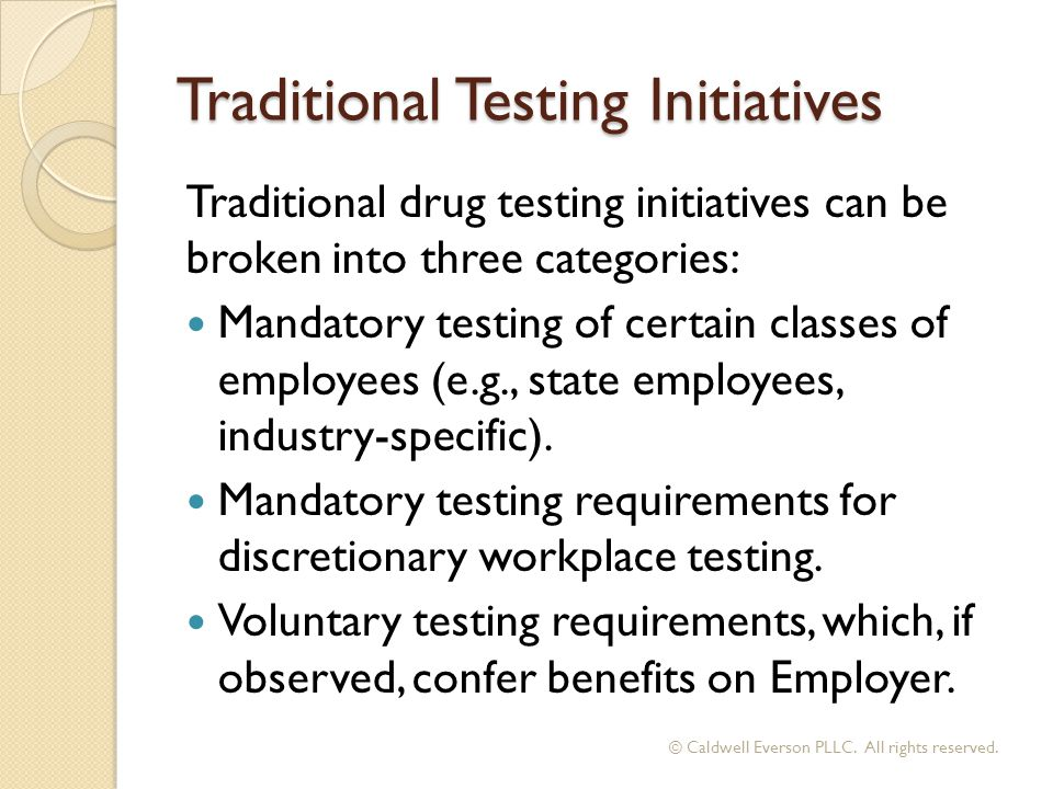 Traditional Testing Initiatives Traditional drug testing initiatives can be broken into three categories: Mandatory testing of certain classes of empl