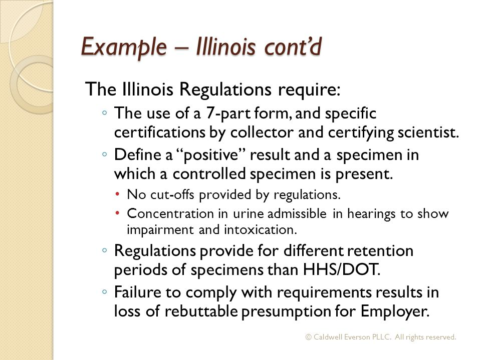 Example – Illinois cont'd The Illinois Regulations require: ◦ The use of a 7-part form, and specific certifications by collector and certifying scient