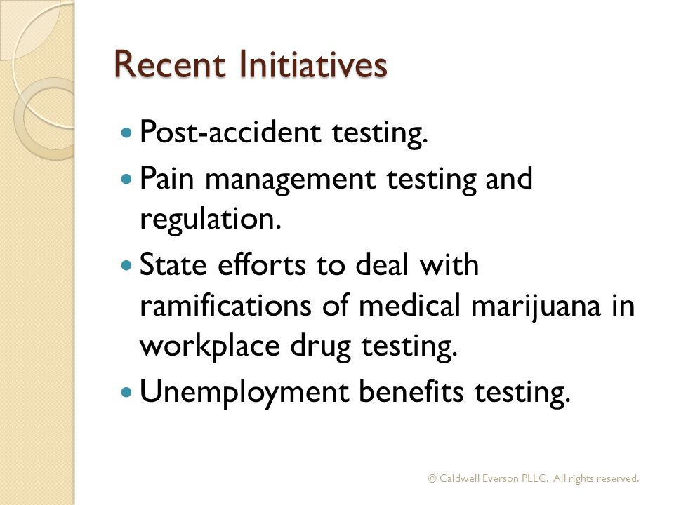 Recent Initiatives Post-accident testing. Pain management testing and regulation.