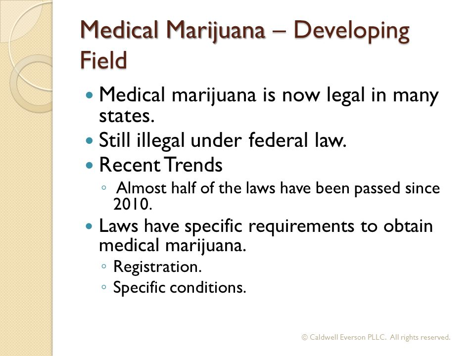 Medical Marijuana – Developing Field Medical marijuana is now legal in many states.