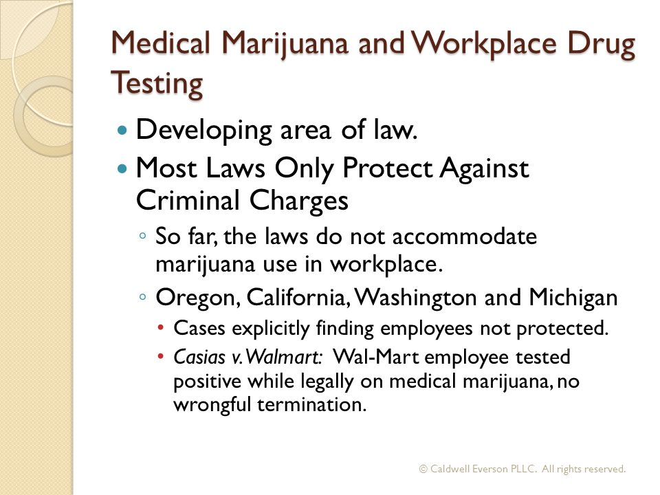 Medical Marijuana and Workplace Drug Testing Developing area of law.