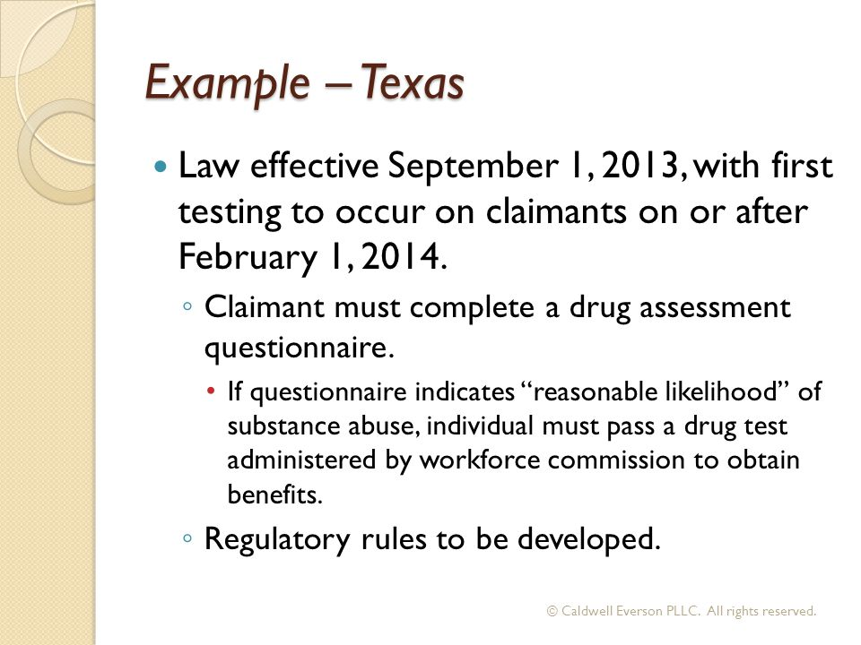 Example – Texas Law effective September 1, 2013, with first testing to occur on claimants on or after February 1, 2014.