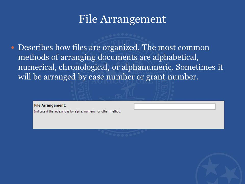 Describes how files are organized. The most common methods of arranging documents are alphabetical, numerical, chronological, or alphanumeric. Sometim