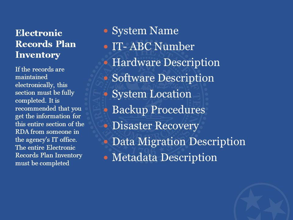 Electronic Records Plan Inventory If the records are maintained electronically, this section must be fully completed. It is recommended that you get t