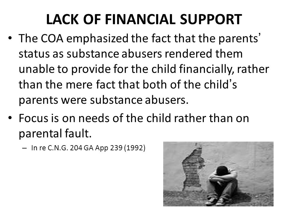 LACK OF FINANCIAL SUPPORT The COA emphasized the fact that the parents' status as substance abusers rendered them unable to provide for the child financially, rather than the mere fact that both of the child's parents were substance abusers.