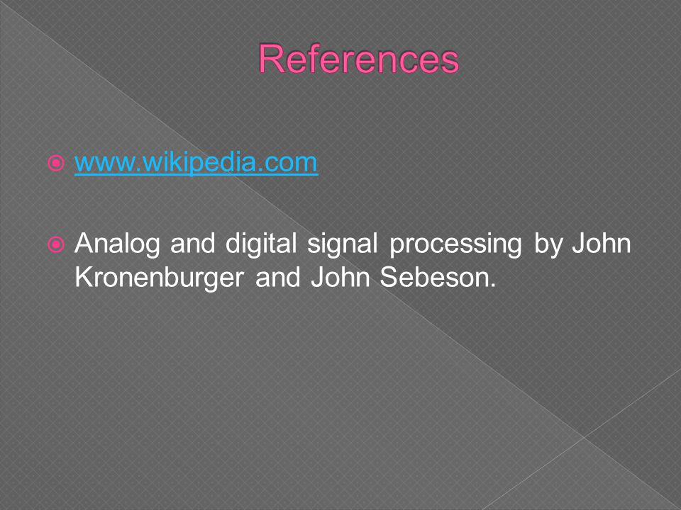  www.wikipedia.com www.wikipedia.com  Analog and digital signal processing by John Kronenburger and John Sebeson.