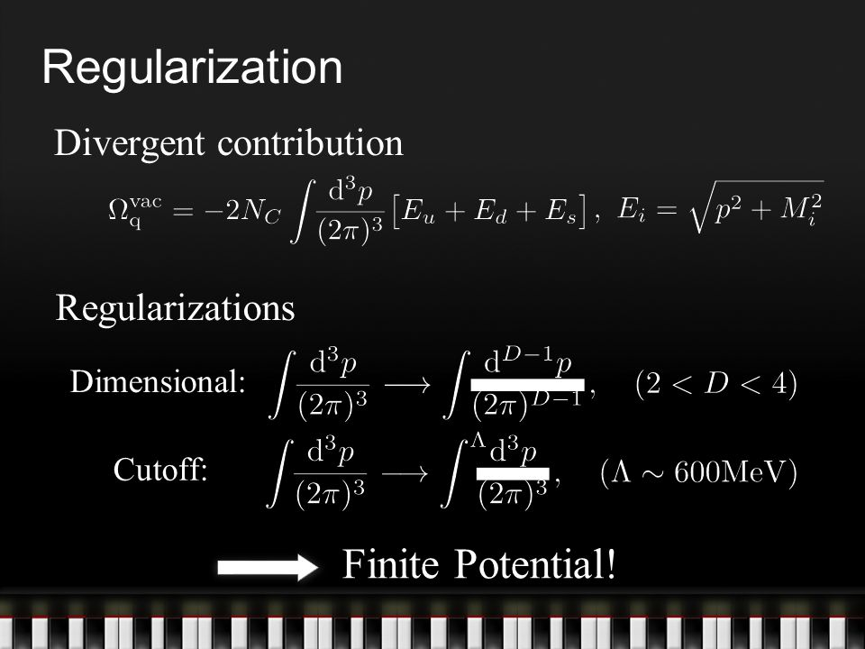 Regularizations Regularization Dimensional: Cutoff: Finite Potential! Divergent contribution