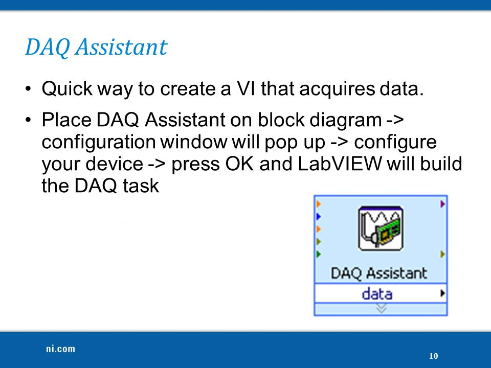 DAQ Assistant Quick way to create a VI that acquires data.