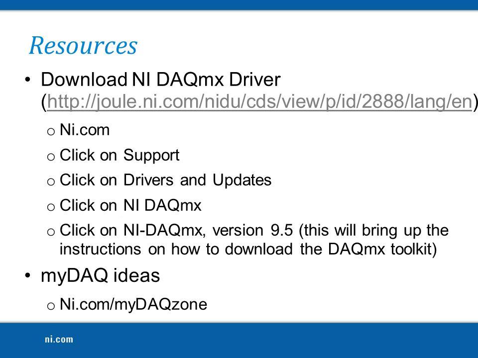 Download NI DAQmx Driver (http://joule.ni.com/nidu/cds/view/p/id/2888/lang/en) o Ni.com o Click on Support o Click on Drivers and Updates o Click on N