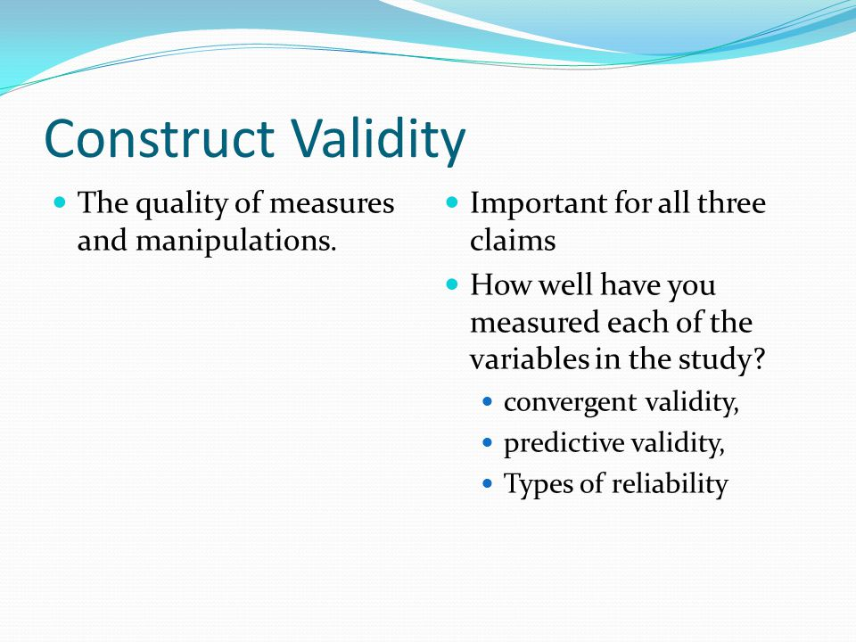 Construct Validity The quality of measures and manipulations.