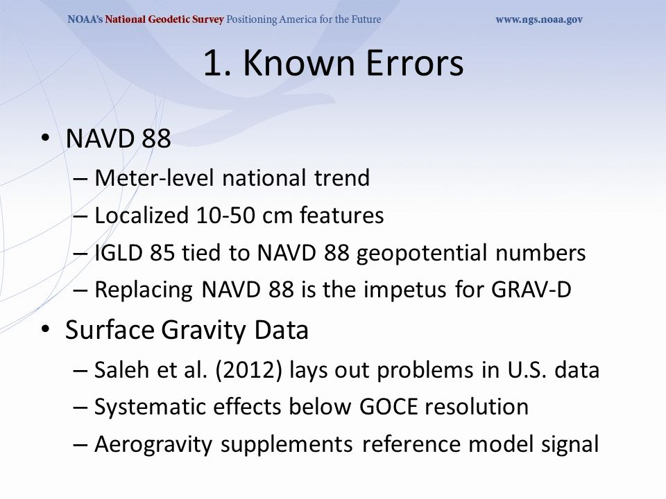 1. Known Errors NAVD 88 – Meter-level national trend – Localized 10-50 cm features – IGLD 85 tied to NAVD 88 geopotential numbers – Replacing NAVD 88