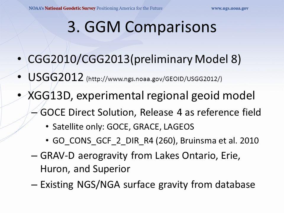 3. GGM Comparisons CGG2010/CGG2013(preliminary Model 8) USGG2012 (http://www.ngs.noaa.gov/GEOID/USGG2012/) XGG13D, experimental regional geoid model –