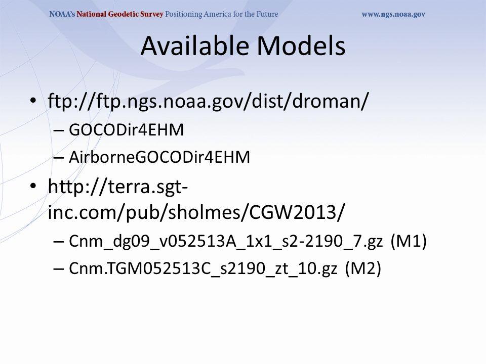 Available Models ftp://ftp.ngs.noaa.gov/dist/droman/ – GOCODir4EHM – AirborneGOCODir4EHM http://terra.sgt- inc.com/pub/sholmes/CGW2013/ – Cnm_dg09_v052513A_1x1_s2-2190_7.gz (M1) – Cnm.TGM052513C_s2190_zt_10.gz (M2)