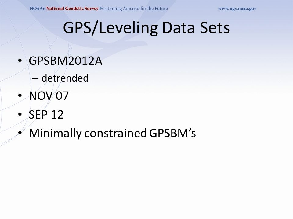 GPS/Leveling Data Sets GPSBM2012A – detrended NOV 07 SEP 12 Minimally constrained GPSBM's