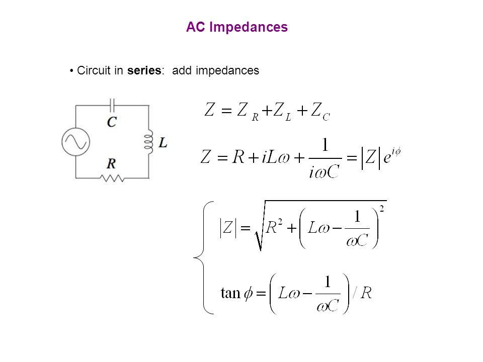 AC Impedances Circuit in series: add impedances