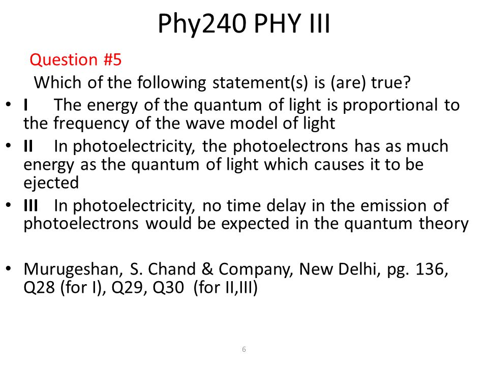 6 Phy240 PHY III Question #5 Which of the following statement(s) is (are) true.