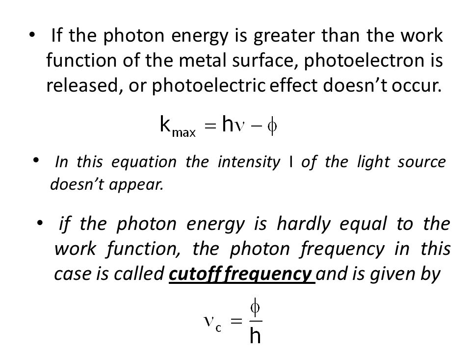 If the photon energy is greater than the work function of the metal surface, photoelectron is released, or photoelectric effect doesn't occur.